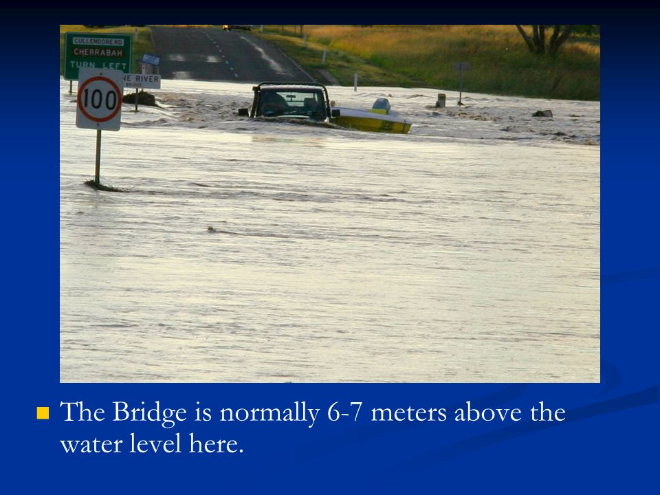 The Bridge is normally 6-7 meters above the water level here.
