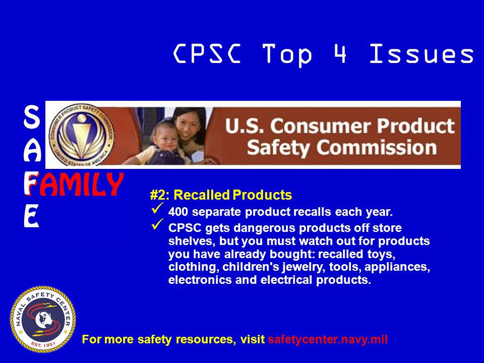 CPSC Top 4 Issues #2: Recalled Products 400 separate product recalls each year.