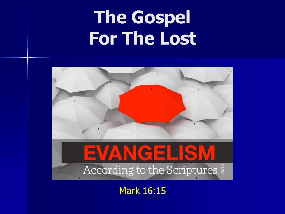 The Gospel For The Lost Mark 16:15