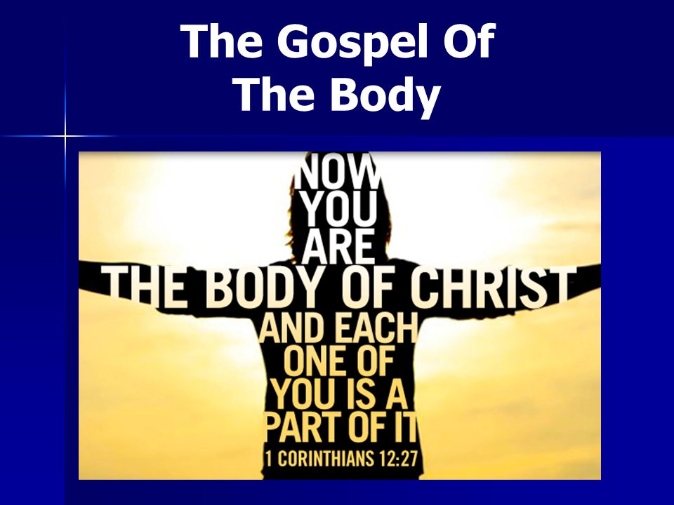 The Gospel Of The Body I will build My church Matthew 16:18