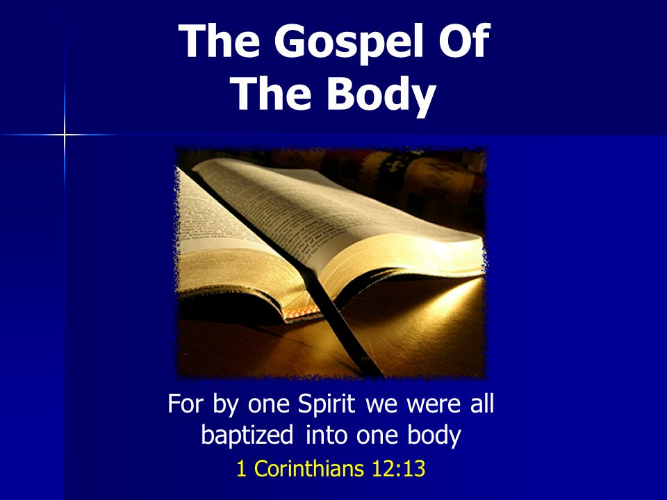 The Gospel Of The Body For by one Spirit we were all baptized into one body 1 Corinthians 12:13