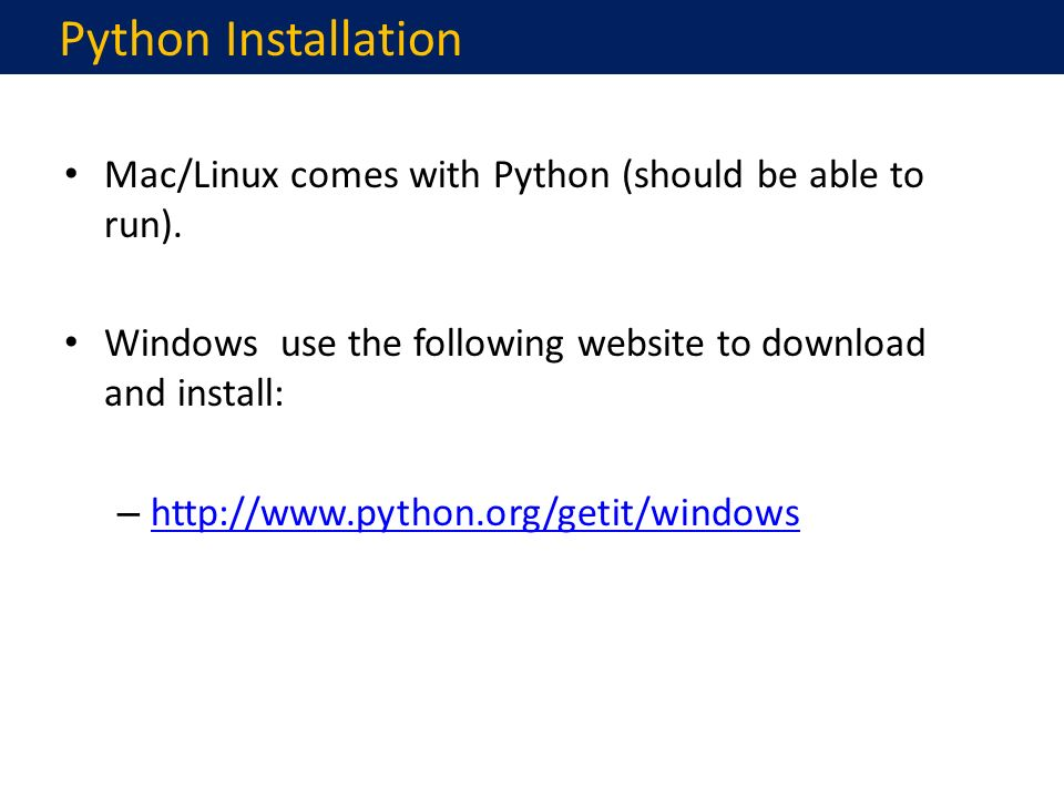 Python Installation Mac/Linux comes with Python (should be able to run).