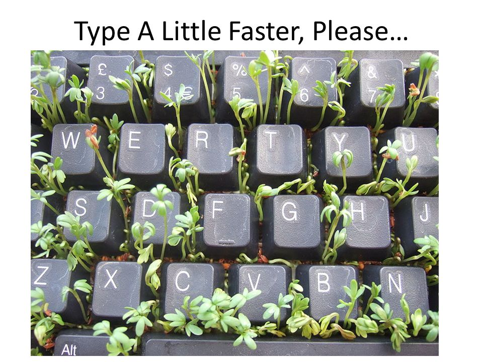 Type A Little Faster, Please…
