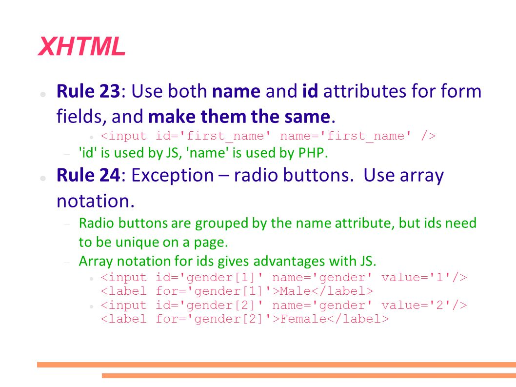 XHTML Rule 23: Use both name and id attributes for form fields, and make them the same.