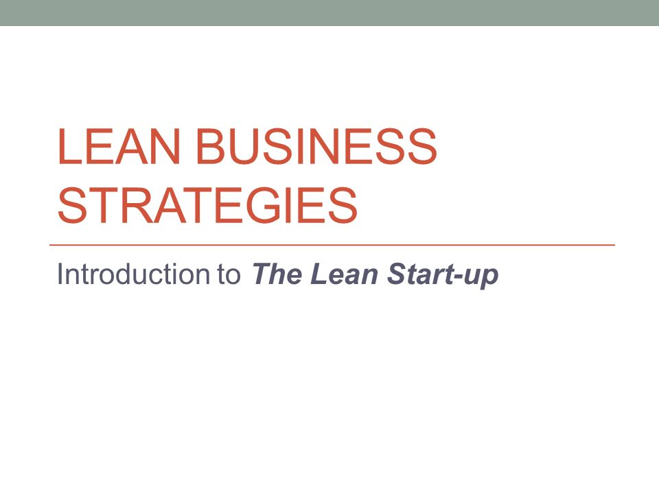 LEAN BUSINESS STRATEGIES Introduction to The Lean Start-up