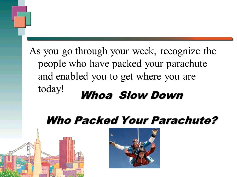 Whoa Slow Down Who Packed Your Parachute.