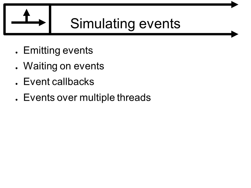 Simulating events Emitting events Waiting on events Event callbacks Events over multiple threads