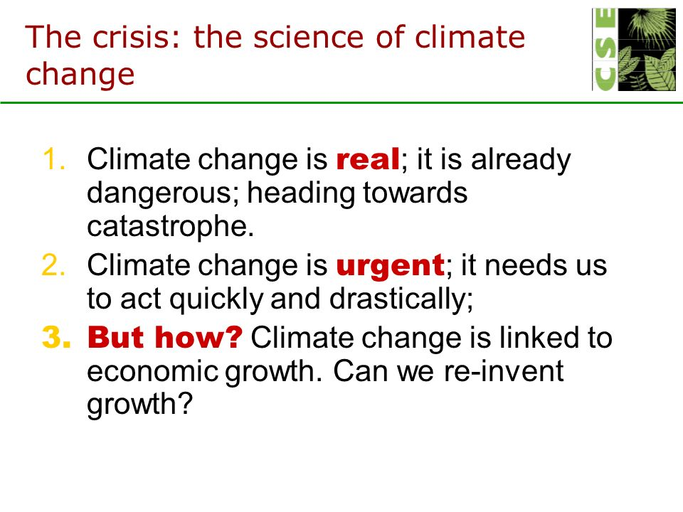 The crisis: the science of climate change 1.Climate change is real ; it is already dangerous; heading towards catastrophe.