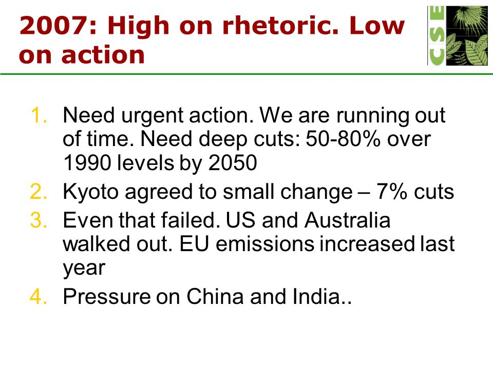 2007: High on rhetoric. Low on action 1.Need urgent action.