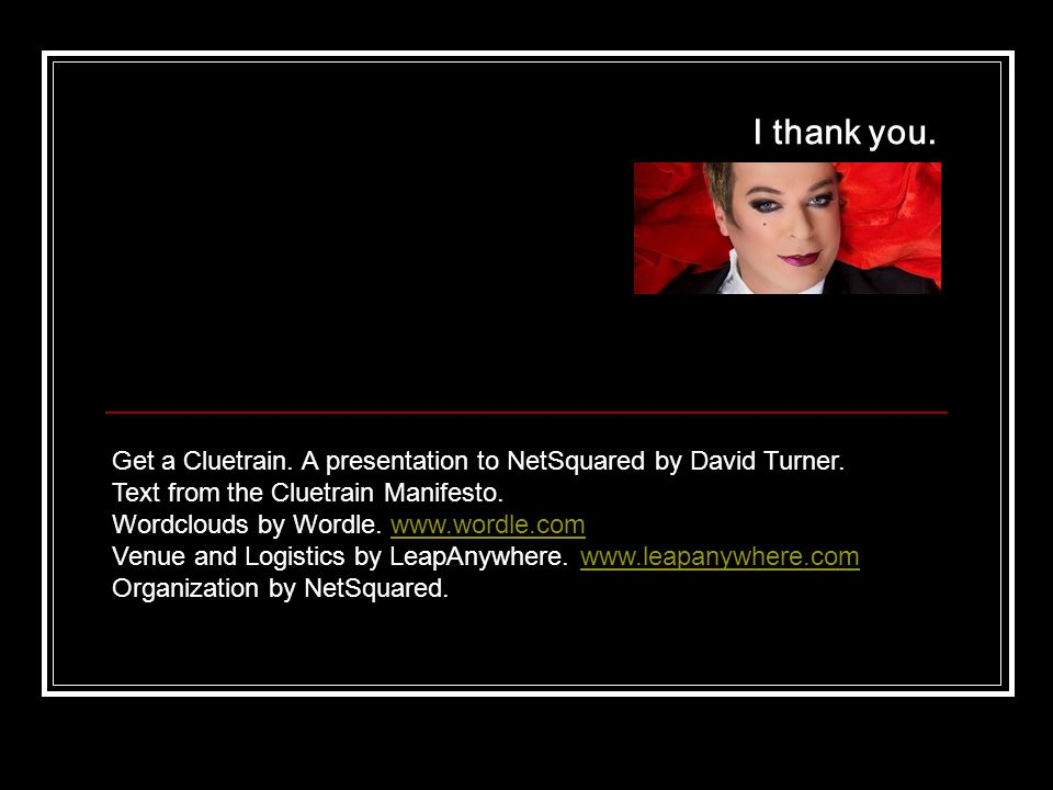 I thank you. Get a Cluetrain. A presentation to NetSquared by David Turner.