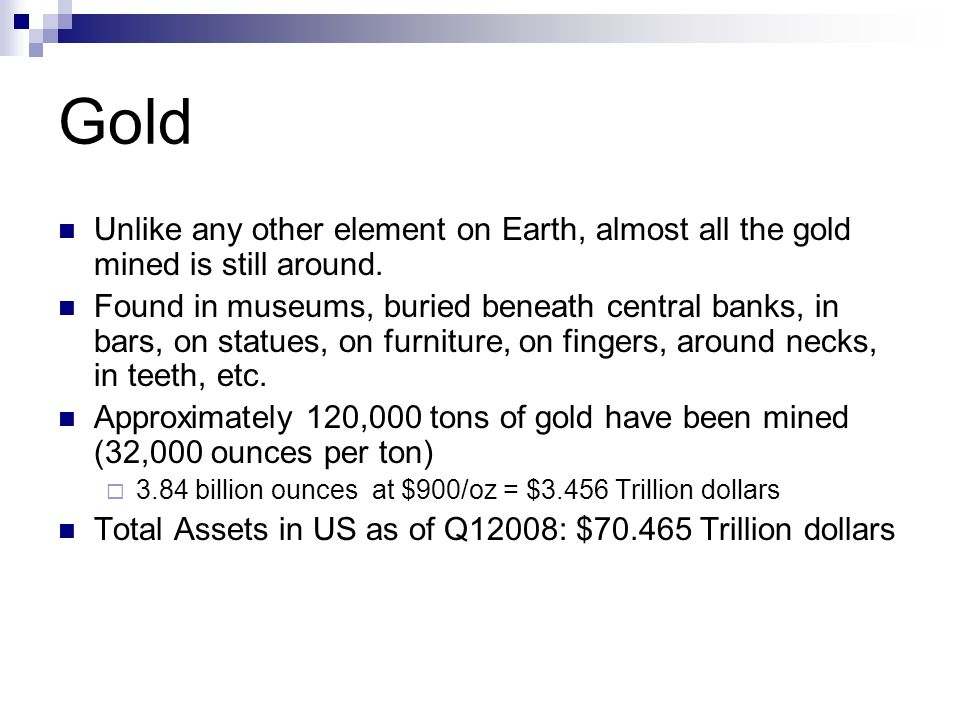 Gold Unlike any other element on Earth, almost all the gold mined is still around.