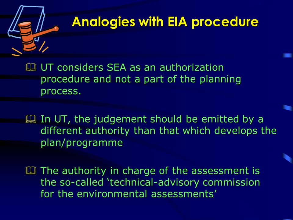 Analogies with EIA procedure UT considers SEA as an authorization procedure and not a part of the planning process.