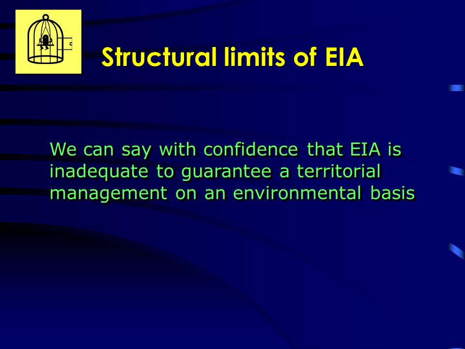 Structural limits of EIA We can say with confidence that EIA is inadequate to guarantee a territorial management on an environmental basis