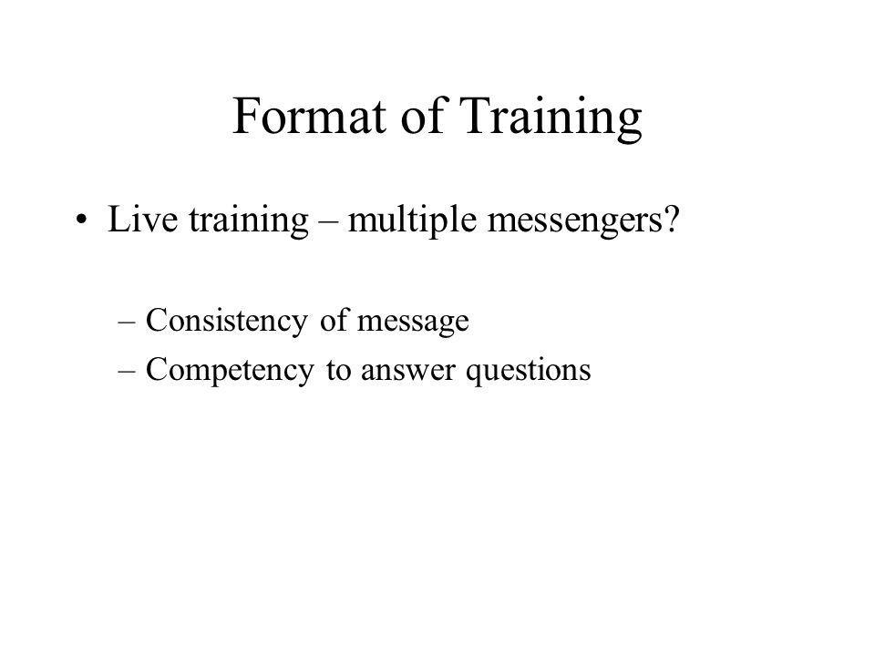 Format of Training Live training – multiple messengers.