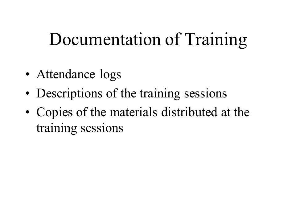 Documentation of Training Attendance logs Descriptions of the training sessions Copies of the materials distributed at the training sessions