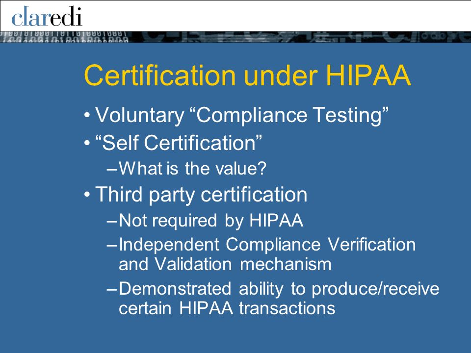 Certification under HIPAA Voluntary Compliance Testing Self Certification –What is the value.
