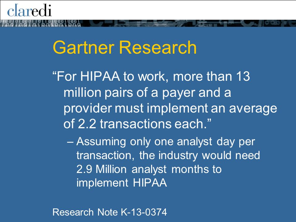 Gartner Research For HIPAA to work, more than 13 million pairs of a payer and a provider must implement an average of 2.2 transactions each.