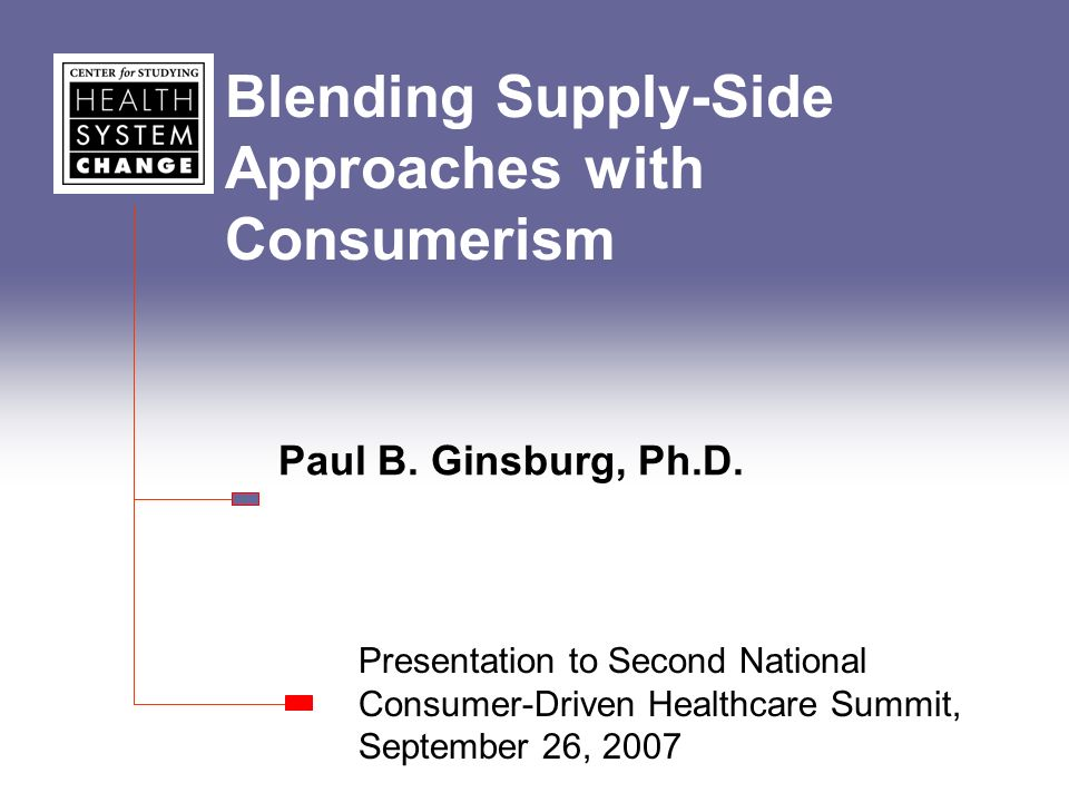 Blending Supply-Side Approaches with Consumerism Paul B.
