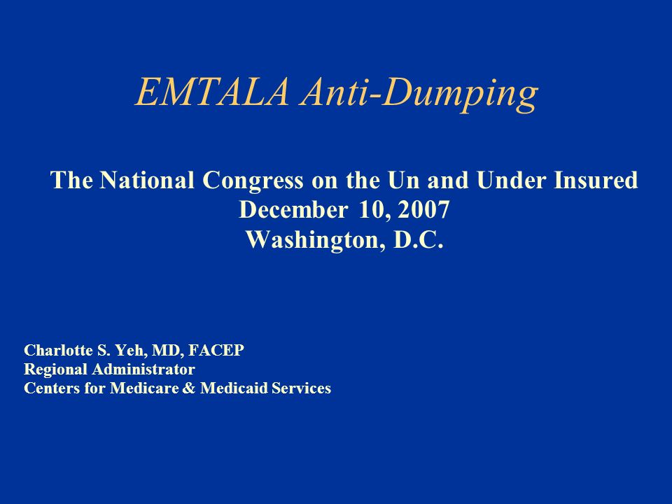 EMTALA Anti-Dumping The National Congress on the Un and Under Insured December 10, 2007 Washington, D.C.