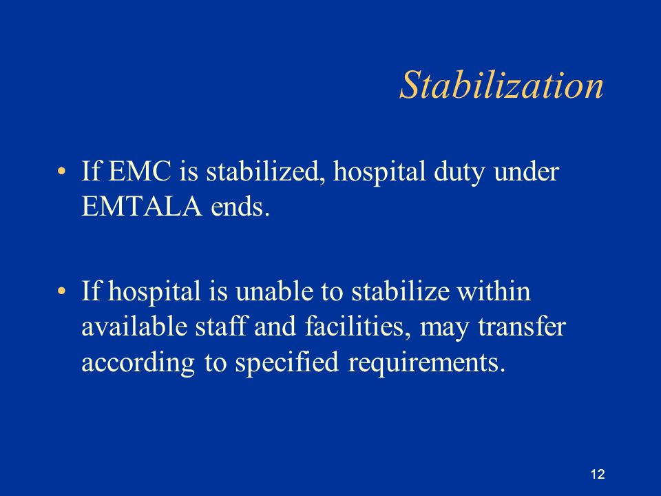 12 Stabilization If EMC is stabilized, hospital duty under EMTALA ends.