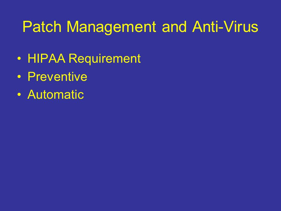 Patch Management and Anti-Virus HIPAA Requirement Preventive Automatic