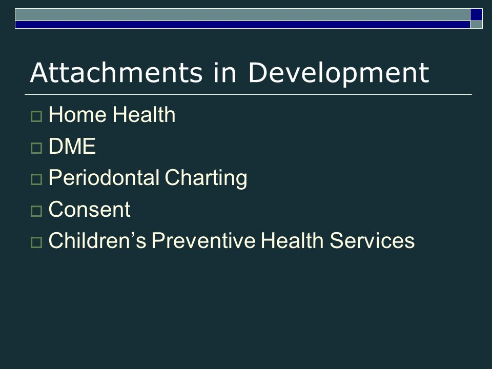 Attachments in Development Home Health DME Periodontal Charting Consent Childrens Preventive Health Services