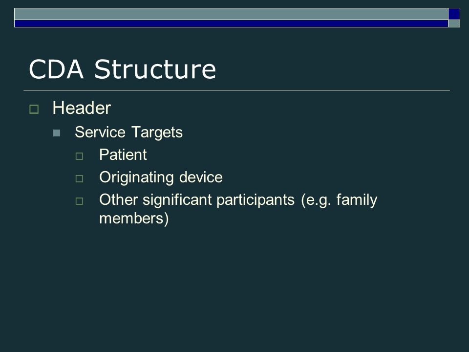 CDA Structure Header Service Targets Patient Originating device Other significant participants (e.g.