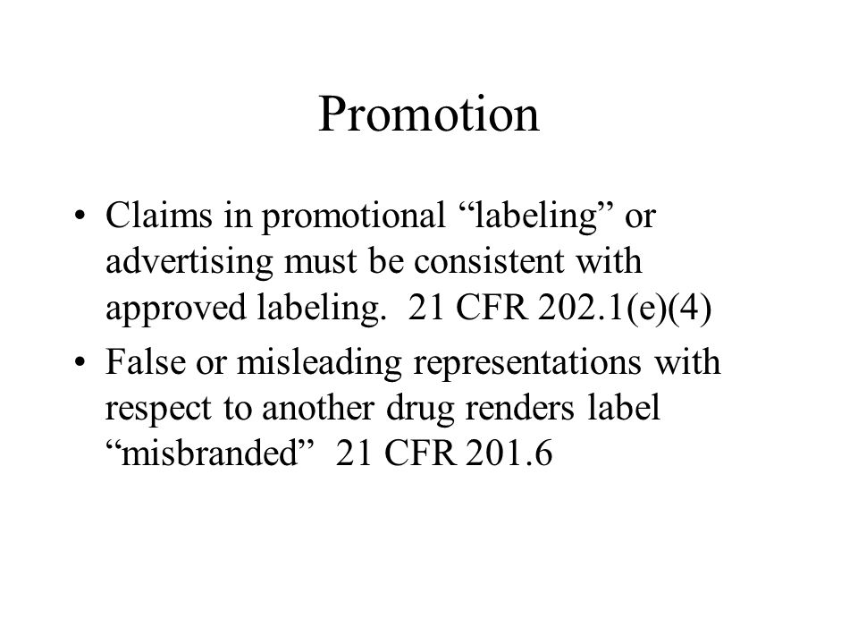 Promotion Claims in promotional labeling or advertising must be consistent with approved labeling.