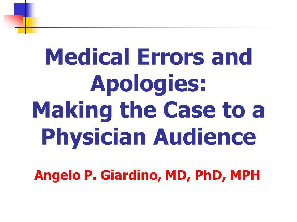 Medical Errors and Apologies: Making the Case to a Physician Audience Angelo P.