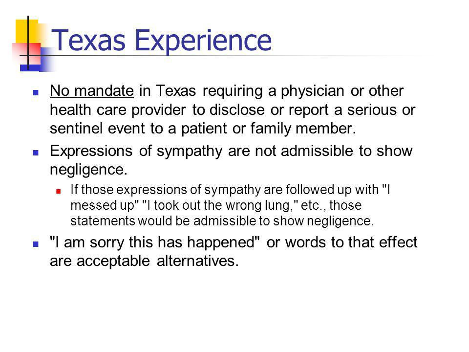 Texas Experience No mandate in Texas requiring a physician or other health care provider to disclose or report a serious or sentinel event to a patient or family member.