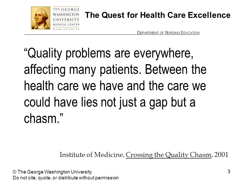 ________________ D EPARTMENT OF N URSING E DUCATION 3 The Quest for Health Care Excellence Quality problems are everywhere, affecting many patients.