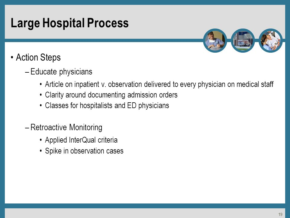 19 Large Hospital Process Action Steps –Educate physicians Article on inpatient v.