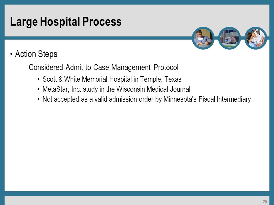 20 Large Hospital Process Action Steps –Considered Admit-to-Case-Management Protocol Scott & White Memorial Hospital in Temple, Texas MetaStar, Inc.