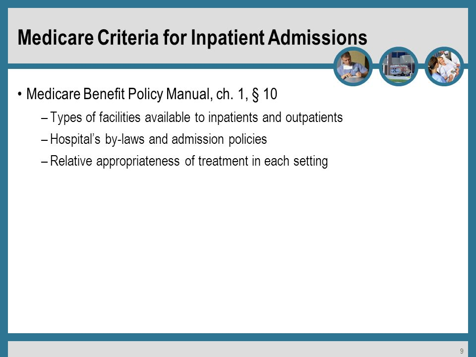 9 Medicare Criteria for Inpatient Admissions Medicare Benefit Policy Manual, ch.