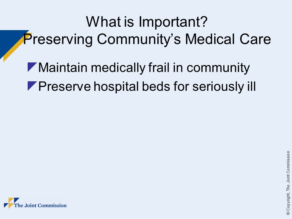 © Copyright, The Joint Commission What is Important.