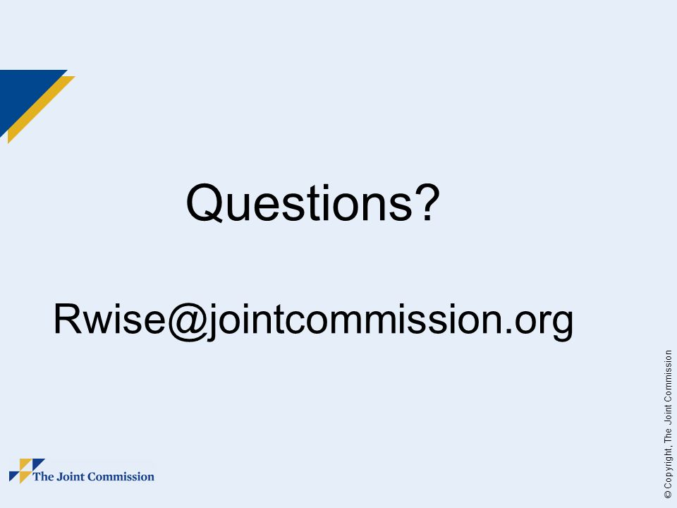 © Copyright, The Joint Commission Questions Rwise@jointcommission.org