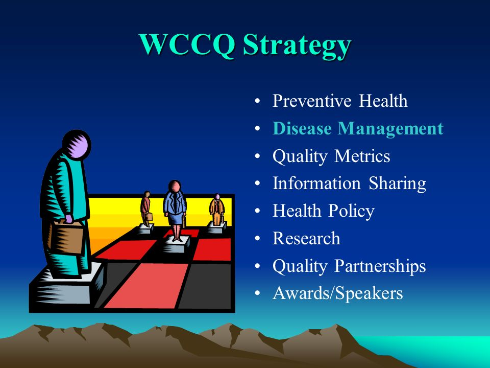 WCCQ Strategy Preventive Health Disease Management Quality Metrics Information Sharing Health Policy Research Quality Partnerships Awards/Speakers