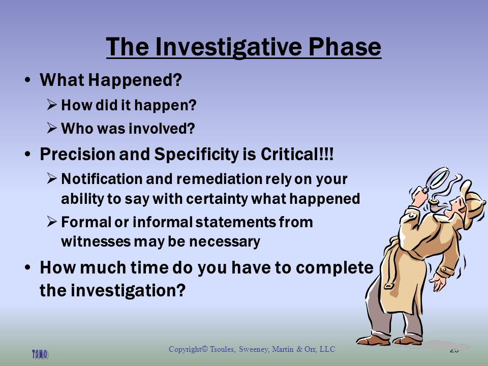 Copyright © Tsoules, Sweeney, Martin & Orr, LLC25 The Investigative Phase What Happened.