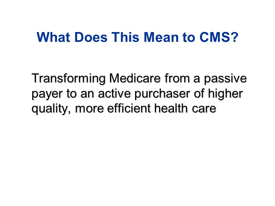 What Does This Mean to CMS.