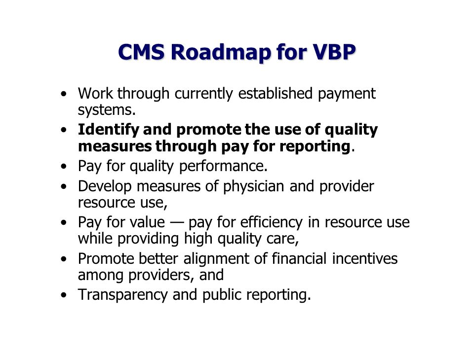 CMS Roadmap for VBP Work through currently established payment systems.