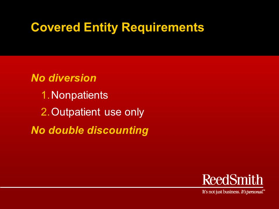 Covered Entity Requirements No diversion 1.Nonpatients 2.Outpatient use only No double discounting