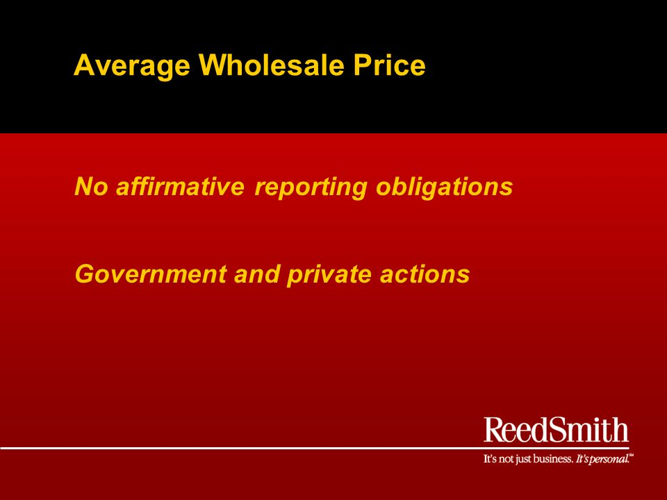 Average Wholesale Price No affirmative reporting obligations Government and private actions