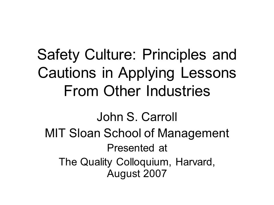 Safety Culture: Principles and Cautions in Applying Lessons From Other Industries John S.