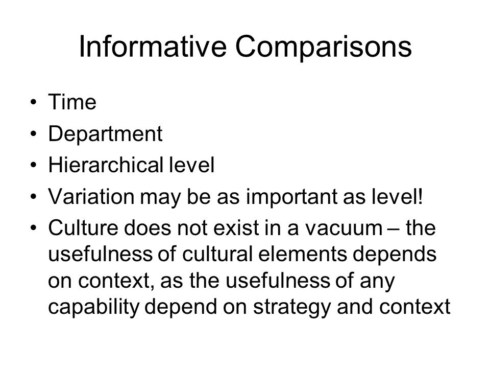 Informative Comparisons Time Department Hierarchical level Variation may be as important as level.