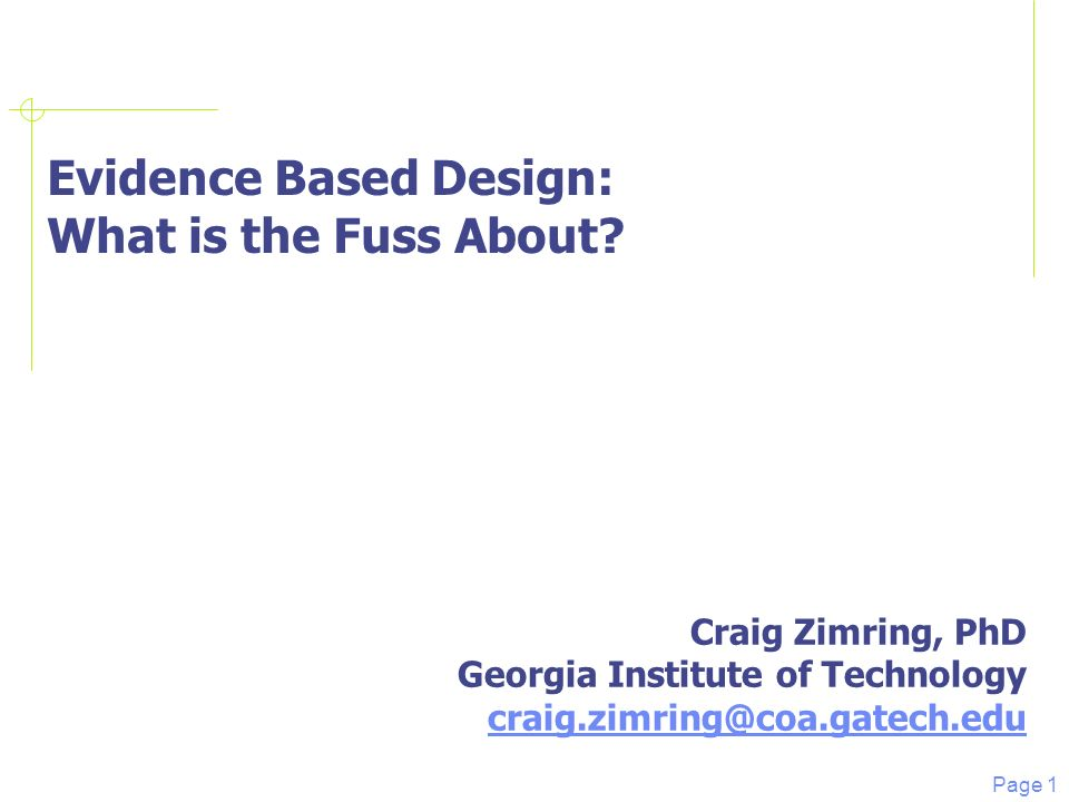 Page 1 Evidence Based Design: What is the Fuss About.