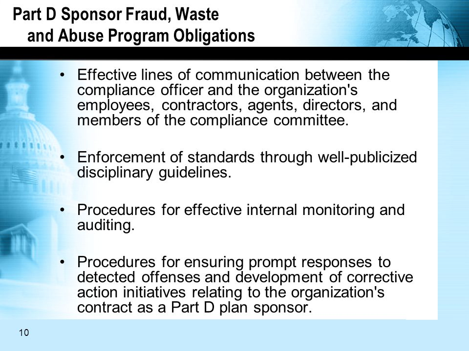 10 Part D Sponsor Fraud, Waste and Abuse Program Obligations Effective lines of communication between the compliance officer and the organization s employees, contractors, agents, directors, and members of the compliance committee.