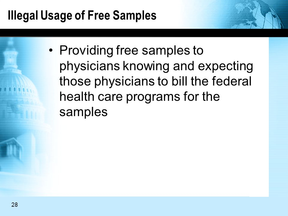 28 Illegal Usage of Free Samples Providing free samples to physicians knowing and expecting those physicians to bill the federal health care programs for the samples