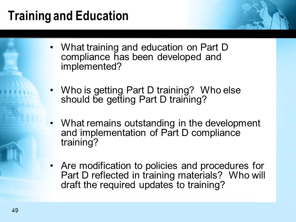 49 Training and Education What training and education on Part D compliance has been developed and implemented.