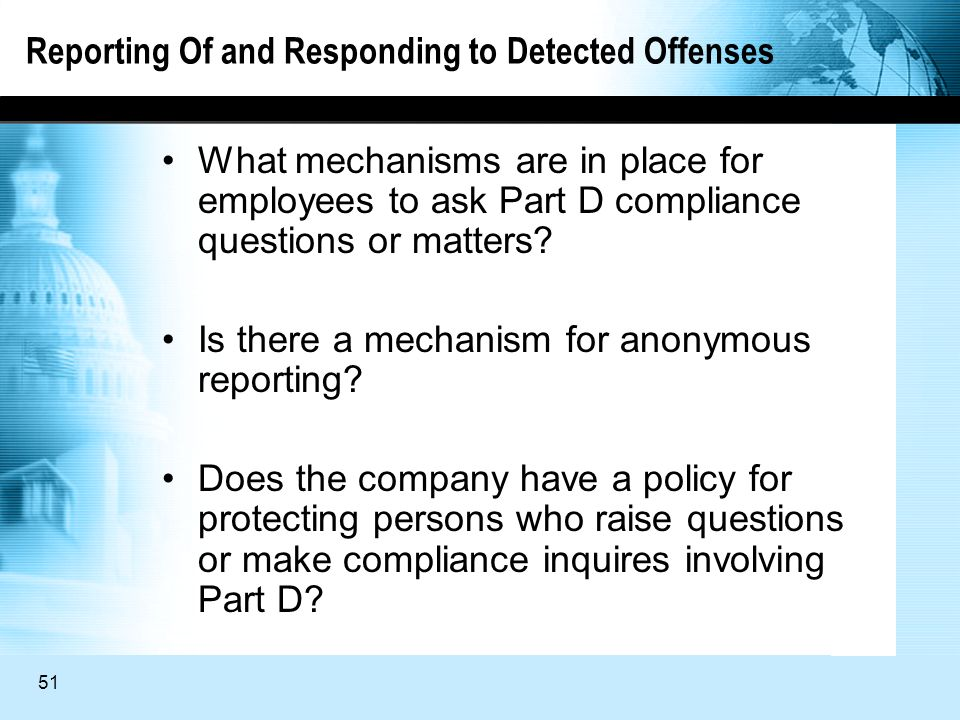 51 Reporting Of and Responding to Detected Offenses What mechanisms are in place for employees to ask Part D compliance questions or matters.