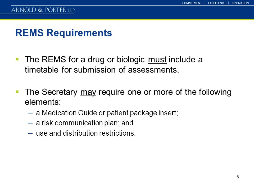 5 REMS Requirements The REMS for a drug or biologic must include a timetable for submission of assessments.